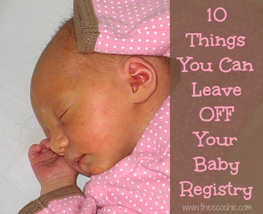 10 Things You Can Leave OFF Your Baby Registry @TheEcoChic