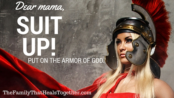 Dear Mama: Are You Suiting Up? Put on the Armor of God.