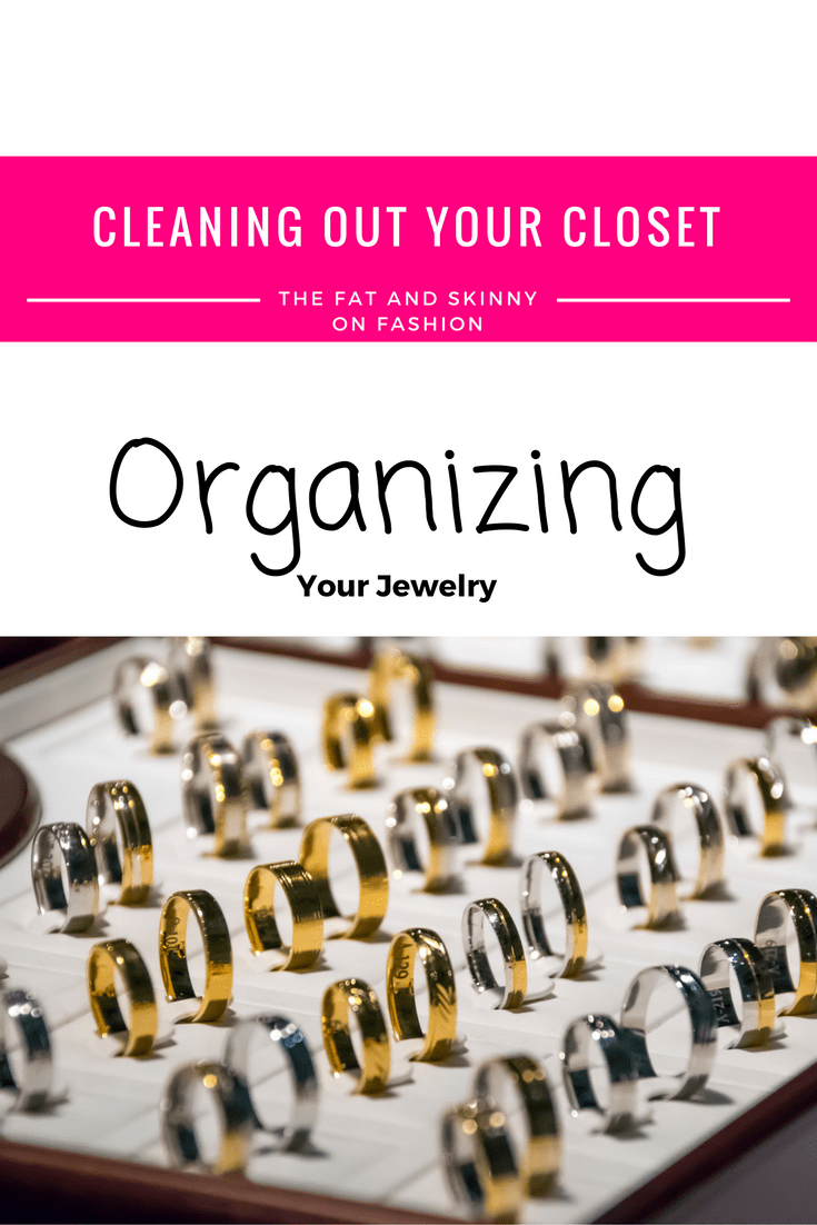Cleaning Out Your Closet Organizing Your Jewelry The Fat