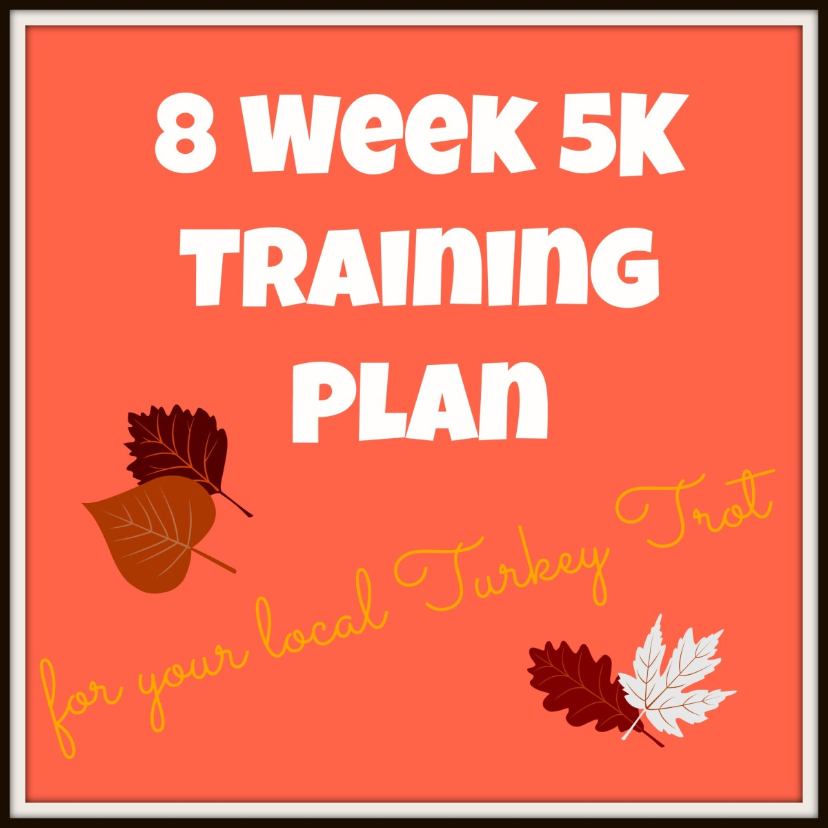 5K Training Plan for a Turkey Trot Near YOU!!