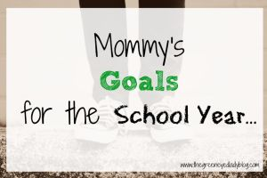 Mommy's Goals for the School Year…