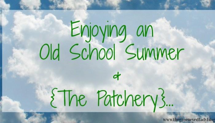 Enjoying an Old School Summer & {The Patchery}…
