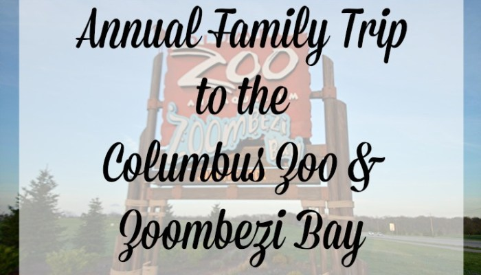 Annual Family Trip to the Columbus Zoo & Zoombezi Bay