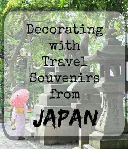Tips for finding great souvenirs from Japan to decorate your home - The Handyman's Daughter