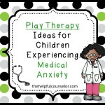 Play Therapy Ideas for Children with Medical Anxiety