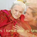 Lessons I learned when you turned 100