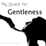 My Quest for Gentleness