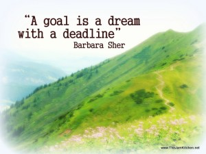 A goal is a dream with a deadline - Barbara Sher