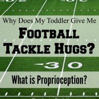 Why Does My Toddler Give Me Football Tackle Hugs? And What is Proprioception?