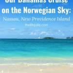 Our Bahamas Cruise on the Norwegian Sky: Nassau, New Providence Island