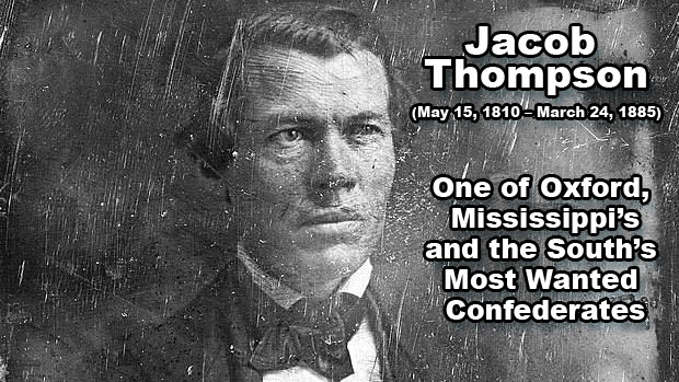 Jacob Thompson: One of Oxford, Mississippi's, and the South's Most Wanted Confederates