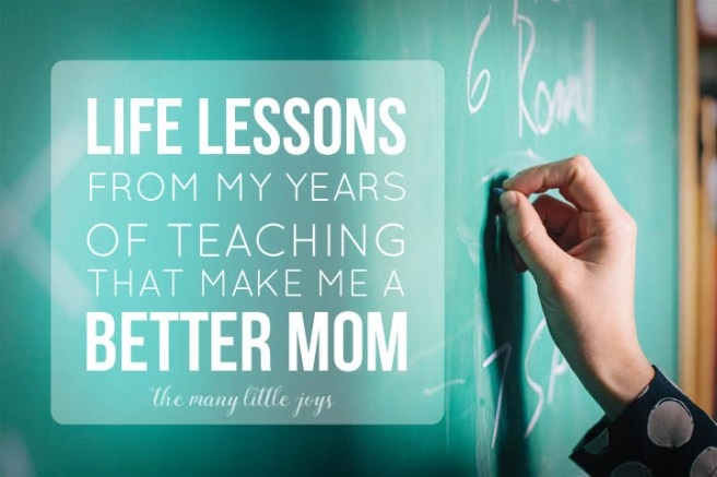 Life lessons from teaching that make me a better mom - Middle schoolers and toddlers aren't so different after all. Here are a few life lessons from teaching that apply to parenting, too.