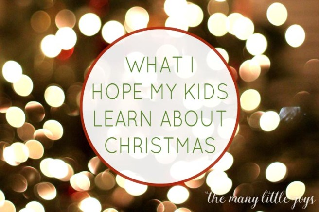 Christmas is filled with lots of fun and exciting activities and traditions. However, in the midst of the hustle and bustle of the holidays, there are a few essential things that I hope my children learn about the spirit of Christmas.
