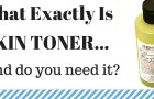 Everything You Need To Know About Skin Toner