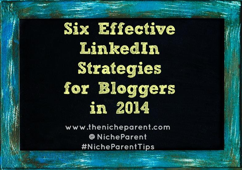 Effective LinkedIn Strategies for Bloggers in 2014:via @NicheParent #NicheParent #Bloggers #socialmedia