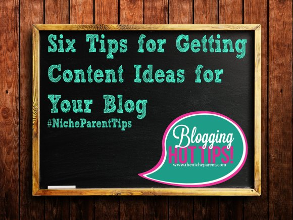 Six Tips for Getting Content Ideas for Your Blog via @NicheParent