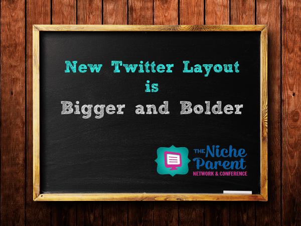 New Twitter Layout is Bigger and Bolder ~ NicheParent.com