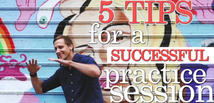 5 Tips to For a Successful Practice Session
