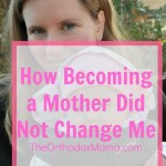 How Becoming a Mother Did Not Change Me