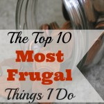 The Top 10 Most Frugal Things I Do
