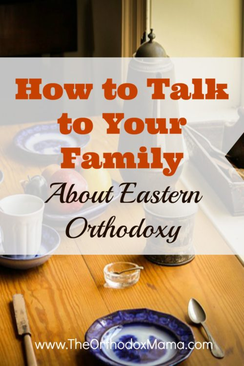 How to Talk to Your Family about Eastern Orthodoxy