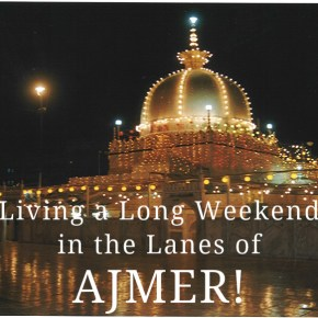 Living a Long Weekend in the Lanes of AJMER!