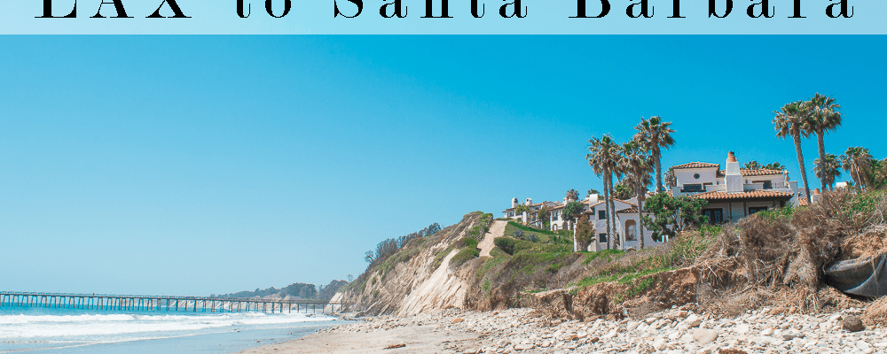 What To Do On A Weekend Road Trip From LAX to Santa Barbara