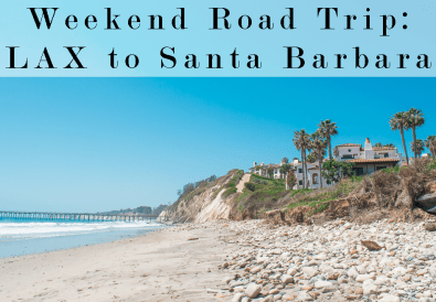 weekend roadtrip LAX to Santa Barbara