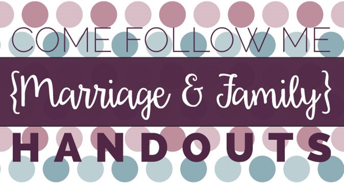 Come Follow Me: Marriage and Family Handouts