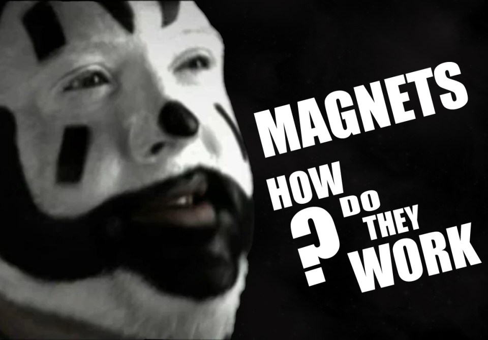 Insane Clown Posse certainly wonders how magnets work.