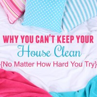 Why You Can't Keep Your House Clean No Matter How Hard You Try {and How to Fix It}