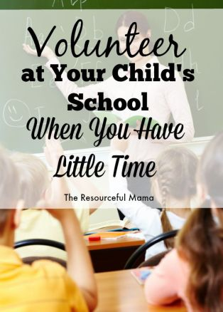 Volunteer at your child's school when you have little time