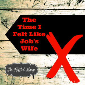 The Time I Felt Like Job's Wife