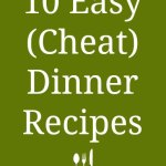 10 Easy (Cheat) Dinner Recipes