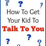 How To Get Your Kids To Talk To You