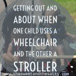 Getting Out and About When One Child Uses A Wheelchair And The Other A Stroller: The Outside Edition