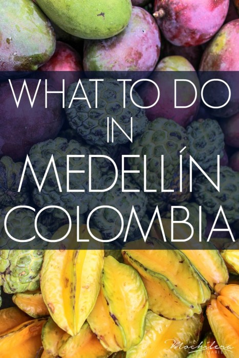 A comprehensive list of where to go, what to do, where to eat and more in Medellin, Colombia
