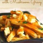 Vegetarian Poutine with Mushroom Gravy