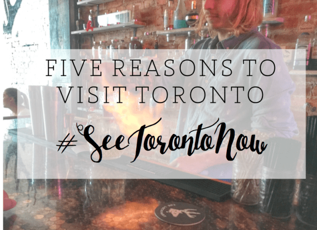 Five Reasons to Visit Toronto Now