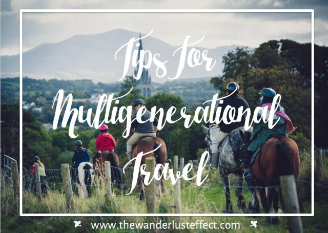 Tips for Multigenerational Family Travel - The Wanderlust Effect