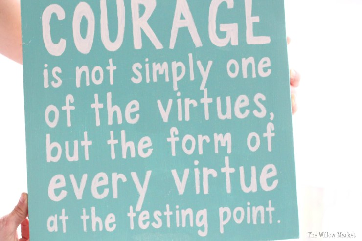 Courage is not simple one of the virtues, but the form of every virtue at the testing point. CS Lewis. A sign for a little boy's room.