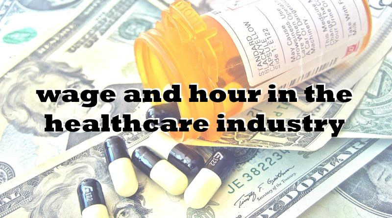 wage and hour in healthcare industry
