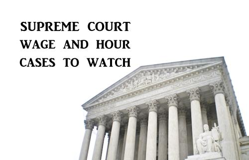 Supreme Court wage and hour suits to watch