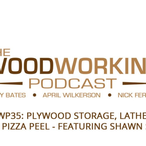 TWP35: Plywood Storage, Lathes, and a Pizza Peel Featuring Shawn Stone