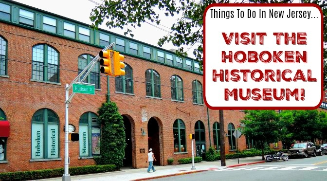 Things to Do In New Jersey – Hoboken Historical Museum