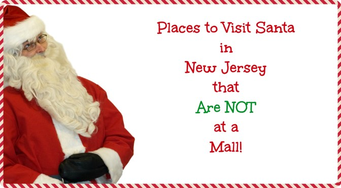 Places to Visit Santa in New Jersey that are NOT a Mall! – 2016 Edition