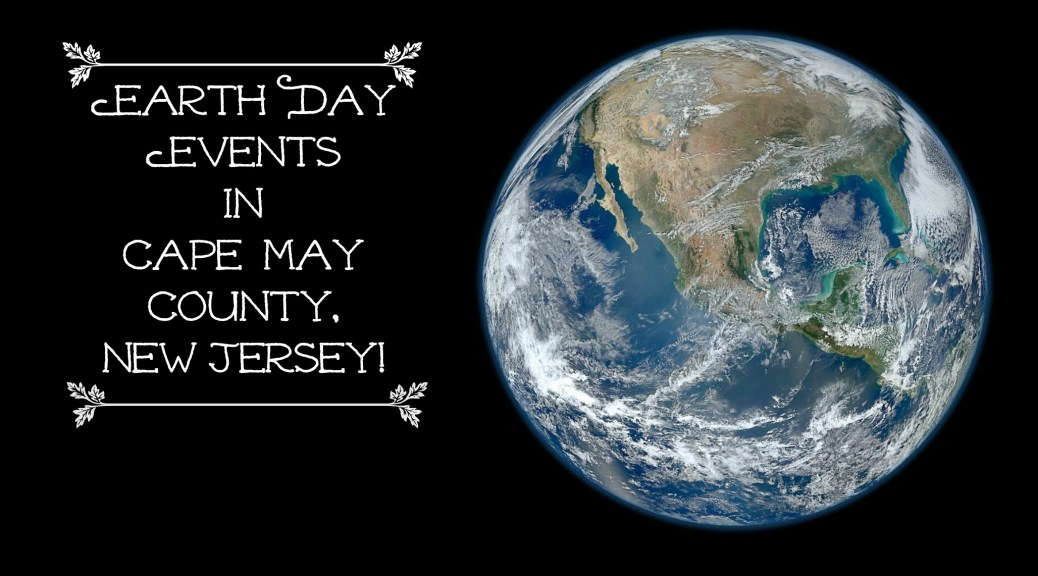 Celebrate Earth Day in Cape May County, NJ! | find out more at www.thingstodonewjersey.com | #nj #newjersey #capemay #capemaycounty #earthday #earthday2015 #events #activities #celebrations #free #thingstodo