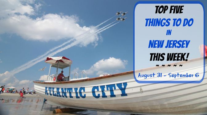 Top Five Things To Do In New Jersey This Week – August 31 – September 6