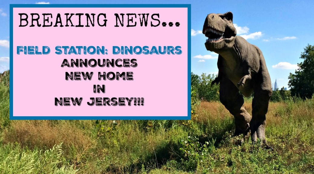 Field Station: Dinosaurs has a new home in Teaneck, New Jersey and their new location will be bigger and better than ever!!! Check out this one of a kind amusement park with life-sized MOVING DINOSAURS!!!