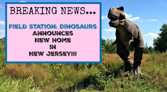 Field Station: Dinosaurs – New Location Bigger and Better Than Ever!